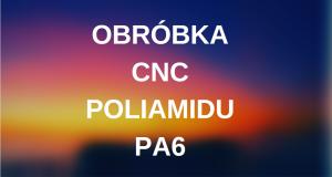 obróbka cnc poliamidu pa6